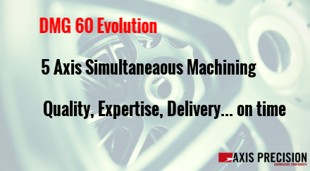 5 Axis Simultaneous Machining - quality expertise and delivery on time