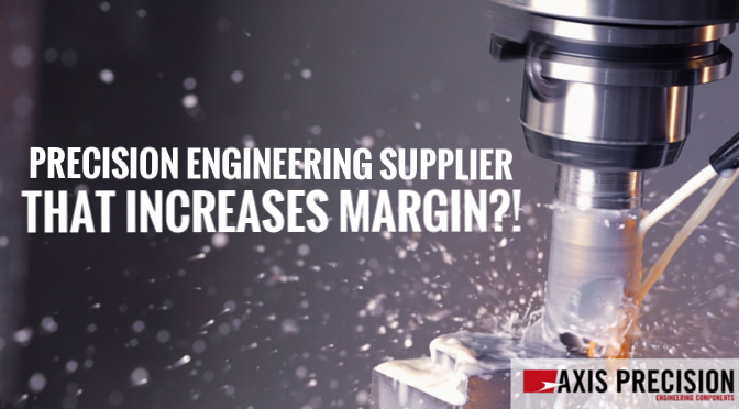 PRECISION ENGINEERING SUPPLIER THAT INCREASES MARGIN.png